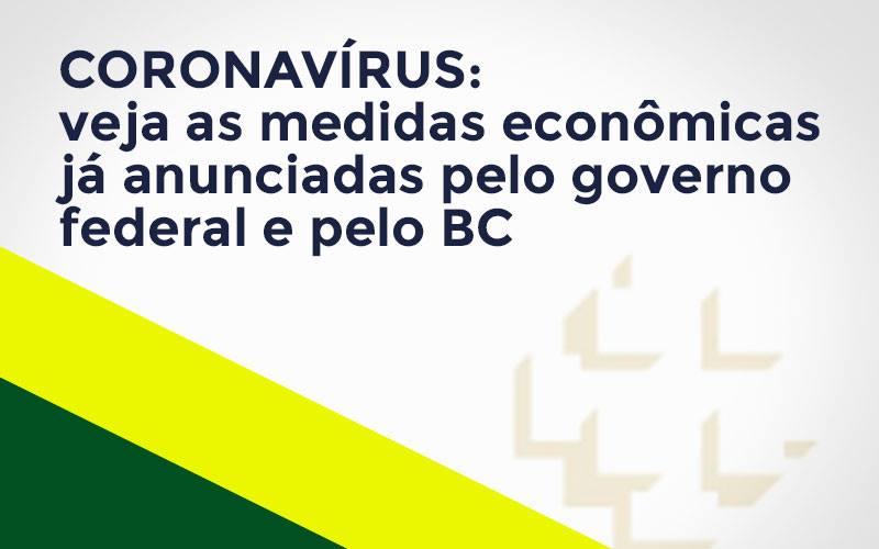 Coronavírus: Veja As Medidas Econômicas Já Anunciadas Pelo Governo Federal E Pelo Bc Notícias E Artigos Contábeis Notícias E Artigos Contábeis - Conexão Contábil