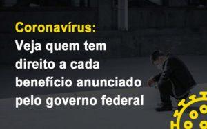 Coronavirus Veja Quem Tem Direito A Cada Beneficio Anunciado Pelo Governo Notícias E Artigos Contábeis Notícias E Artigos Contábeis - Conexão Contábil