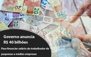 Governo Anuncia R$ 40 Bi Para Financiar Salário Do Trabalhador De Pequenas E Médias Empresas Notícias E Artigos Contábeis Notícias E Artigos Contábeis - Conexão Contábil