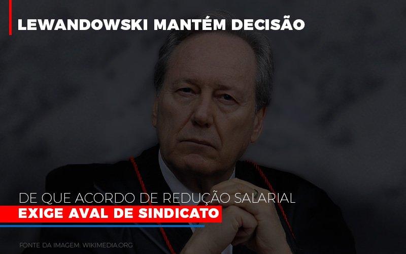 Lewnadowiski Mantem Decisao De Que Acordo De Reducao Salarial Exige Aval Dosindicato Notícias E Artigos Contábeis Notícias E Artigos Contábeis - Conexão Contábil