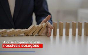 A Crise Empresarial E As Possiveis Solucoes Notícias E Artigos Contábeis Notícias E Artigos Contábeis - Conexão Contábil