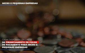 Caixa Disponibiliza Linha De Financiamento Para Folha De Pagamento Contabilidade No Itaim Paulista Sp | Abcon Contabilidade Notícias E Artigos Contábeis Notícias E Artigos Contábeis - Conexão Contábil