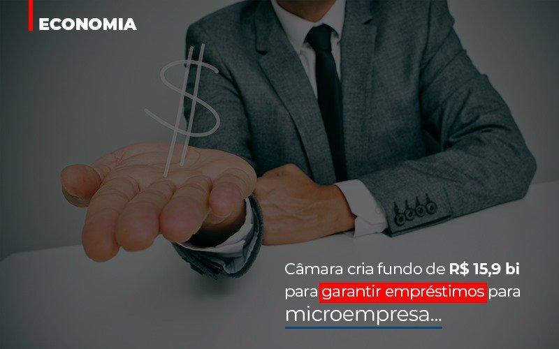 Camara Cria Fundo De Rs 15 9 Bi Para Garantir Emprestimos Para Microempresa Notícias E Artigos Contábeis Notícias E Artigos Contábeis - Conexão Contábil
