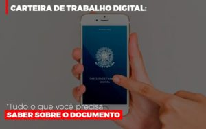 Carteira De Trabalho Digital Tudo O Que Voce Precisa Saber Sobre O Documento Notícias E Artigos Contábeis Notícias E Artigos Contábeis - Conexão Contábil