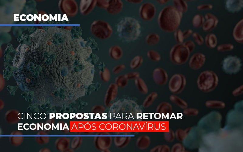 Cinco Propostas Para Retomar Economia Apos Coronavirus Notícias E Artigos Contábeis Notícias E Artigos Contábeis - Conexão Contábil