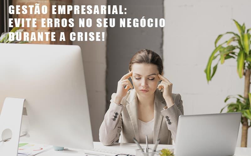 Gestao Empresarial Evite Erros No Seu Negocio Durante A Crise Notícias E Artigos Contábeis Notícias E Artigos Contábeis - Conexão Contábil