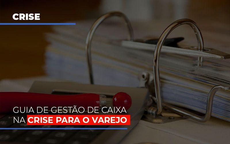 Guia De Gestao De Caixa Na Crise Para O Varejo Notícias E Artigos Contábeis Notícias E Artigos Contábeis - Conexão Contábil