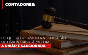 Lei Que Regulamenta Negociacao De Divida Tributaria Com A Uniao E Sancionada Notícias E Artigos Contábeis Notícias E Artigos Contábeis - Conexão Contábil
