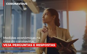 Medidas Economicas Na Crise Do Corona Virus Notícias E Artigos Contábeis Notícias E Artigos Contábeis - Conexão Contábil