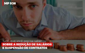 Mp 936 O Que Voce Precisa Saber Sobre Reducao De Salarios E Suspensao De Contrados Contabilidade No Itaim Paulista Sp | Abcon Contabilidade Notícias E Artigos Contábeis Notícias E Artigos Contábeis - Conexão Contábil