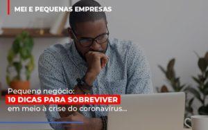 Pequeno Negocio Dicas Para Sobreviver Em Meio A Crise Do Coronavirus Notícias E Artigos Contábeis Notícias E Artigos Contábeis - Conexão Contábil