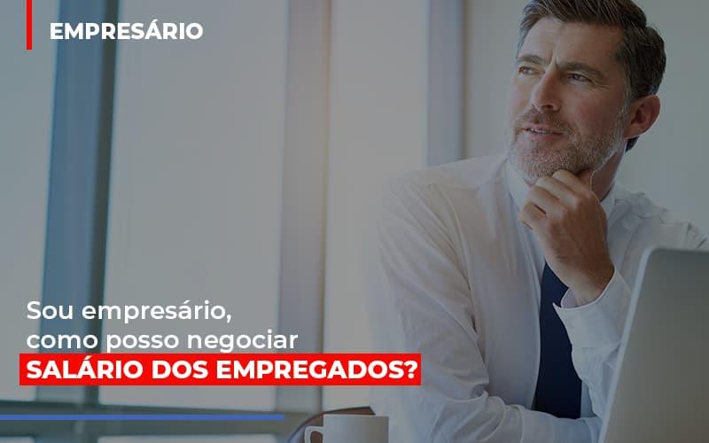 Sou Empresario Como Posso Negociar Salario Dos Empregados Notícias E Artigos Contábeis Notícias E Artigos Contábeis - Conexão Contábil