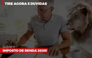 Tire Agora 5 Duvidas Sobre O Imposto De Renda 2020 Notícias E Artigos Contábeis Notícias E Artigos Contábeis - Conexão Contábil