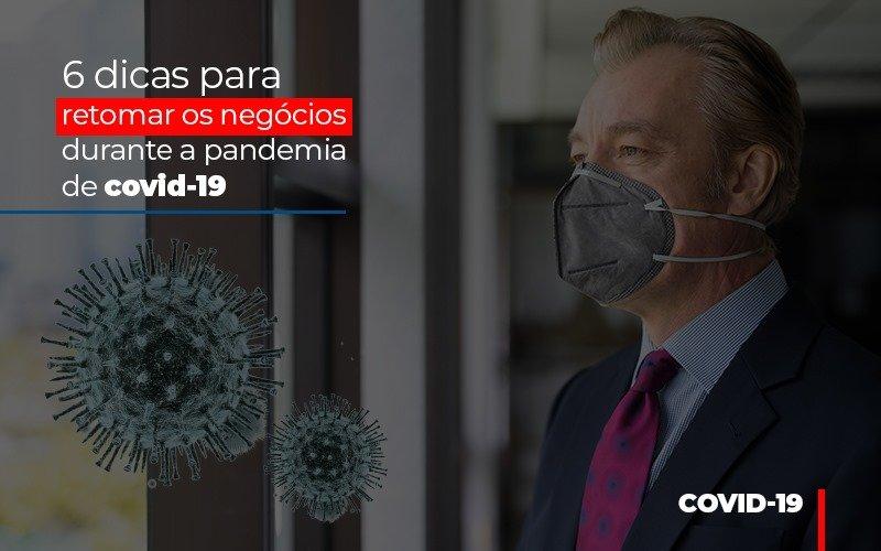 6 Dicas Para Retomar Os Negocios Durante A Pandemia De Covid 19 Notícias E Artigos Contábeis Notícias E Artigos Contábeis - Conexão Contábil