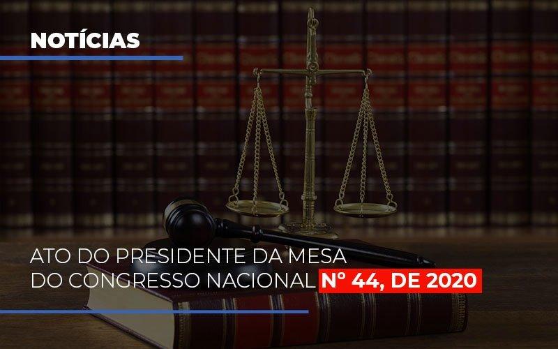 Ato Do Presidente Da Mesa Do Congresso Nacional N 44 De 2020 Notícias E Artigos Contábeis Notícias E Artigos Contábeis - Conexão Contábil