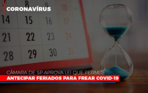 Camara De Sp Aprova Lei Que Permite Antecipar Feriados Para Frear Covid 19 Notícias E Artigos Contábeis Notícias E Artigos Contábeis - Conexão Contábil