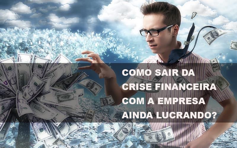 Como Sair Da Crise Financeira Com A Empresa Ainda Lucrando Notícias E Artigos Contábeis Notícias E Artigos Contábeis - Conexão Contábil