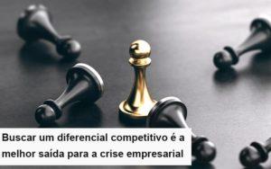 Diferencial Competitivo Do Que A Sua Empresa Precisa Na Crise Notícias E Artigos Contábeis Notícias E Artigos Contábeis - Conexão Contábil