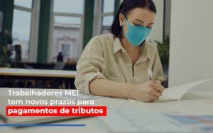 Mei Trabalhadores Mei Tem Novos Prazos Para Pagamentos De Tributos Notícias E Artigos Contábeis Notícias E Artigos Contábeis - Conexão Contábil