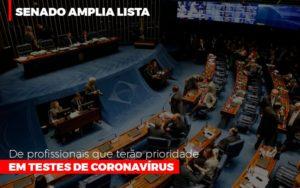 Senado Amplia Lista De Profissionais Que Terao Prioridade Em Testes De Coronavirus Notícias E Artigos Contábeis Notícias E Artigos Contábeis - Conexão Contábil