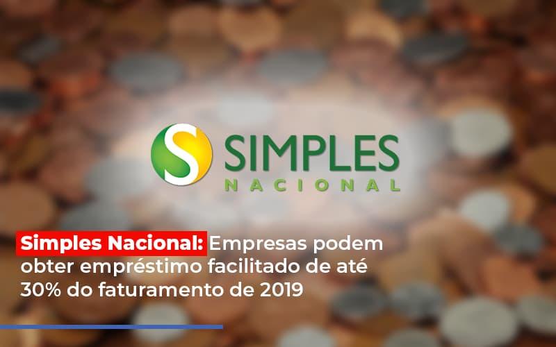 Simples Nacional Empresas Podem Obter Emprestimo Facilitado De Ate 30 Do Faturamento De 2019 Notícias E Artigos Contábeis Notícias E Artigos Contábeis - Conexão Contábil