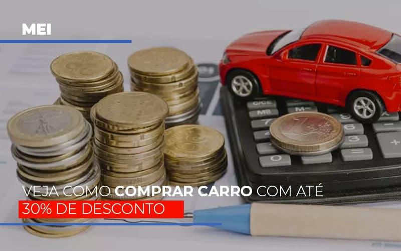Mei Veja Como Comprar Carro Com Ate 30 De Desconto Notícias E Artigos Contábeis Notícias E Artigos Contábeis - Conexão Contábil