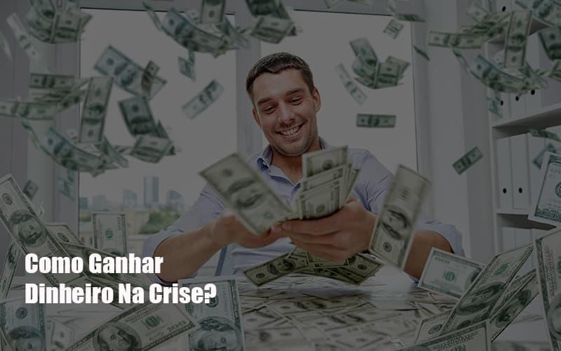Como Ganhar Dinheiro Na Crise Notícias E Artigos Contábeis Notícias E Artigos Contábeis - Conexão Contábil