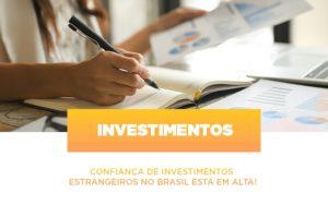 Confianca De Investimentos Estrangeiros No Brasil Esta Em Alta Notícias E Artigos Contábeis Notícias E Artigos Contábeis - Conexão Contábil