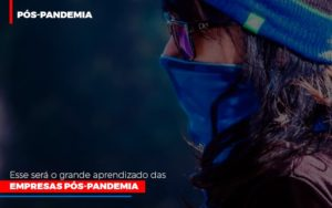 Esse Sera O Grande Aprendizado Das Empresas Pos Pandemia Notícias E Artigos Contábeis Notícias E Artigos Contábeis - Conexão Contábil