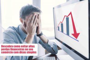 Perdas Financeiras Voce Sabe Como Evitar Notícias E Artigos Contábeis Notícias E Artigos Contábeis - Conexão Contábil
