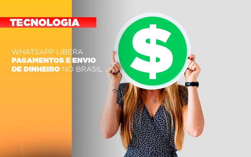 Whatsapp Libera Pagamentos Envio Dinheiro Brasil Notícias E Artigos Contábeis Notícias E Artigos Contábeis - Conexão Contábil