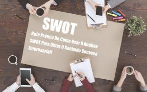 Analise Swot Como Aplicar Em Uma Empresa Notícias E Artigos Contábeis - Conexão Contábil