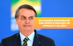 Bolsonaro Sanciona Mp Que Permite Reducao De Jornada E Salario Notícias E Artigos Contábeis Notícias E Artigos Contábeis - Conexão Contábil