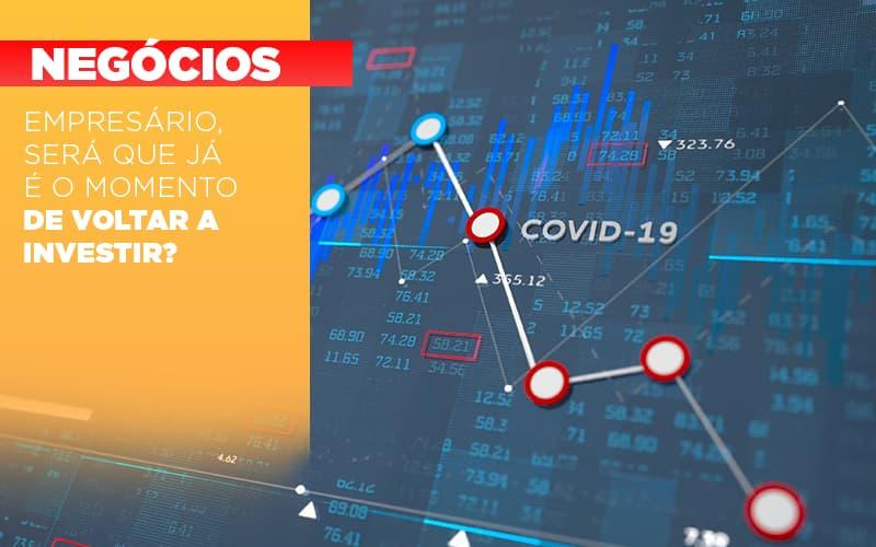 Empresario Sera Que Ja E O Momento De Voltar A Investir Notícias E Artigos Contábeis - Conexão Contábil