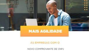 Mais Agilidade As Empresa Com O Novo Comprovante De Cnpj Notícias E Artigos Contábeis Notícias E Artigos Contábeis - Conexão Contábil