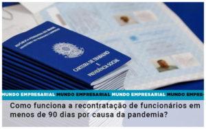 Como Funciona A Recontratacao De Funcionarios Em Menos De 90 Dias Por Causa Da Pandemia Notícias E Artigos Contábeis - Conexão Contábil