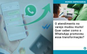 O Atendimento No Varejo Mudou Muito Quer Saber Como O Whatsapp Promoveu Essa Transformacao Notícias E Artigos Contábeis - Conexão Contábil