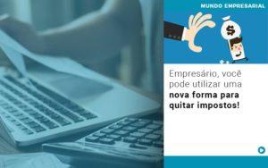 Empresario Voce Pode Utilizar Uma Nova Forma Para Quitar Impostos Notícias E Artigos Contábeis - Conexão Contábil