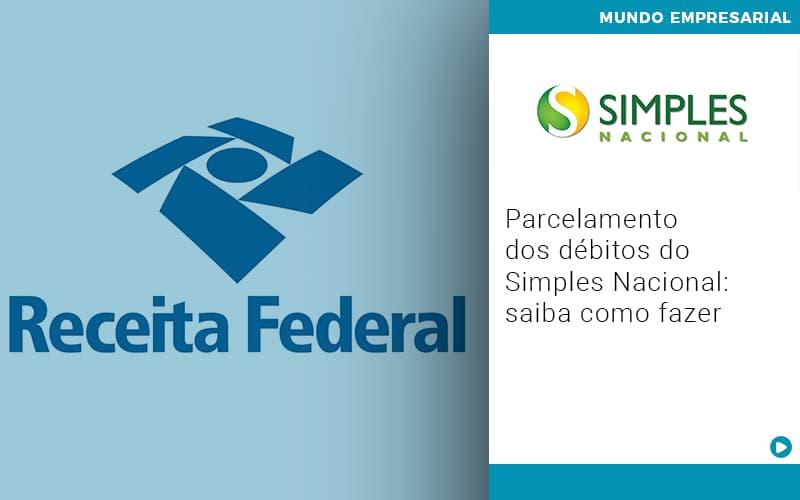 Parcelamento Dos Debitos Do Simples Nacional Saiba Como Fazer Notícias E Artigos Contábeis - Conexão Contábil