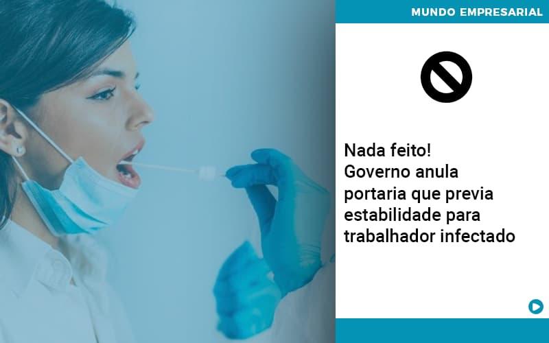 Governo Anula Portaria Que Previa Estabilidade Para Trabalhador Infectado Notícias E Artigos Contábeis - Conexão Contábil