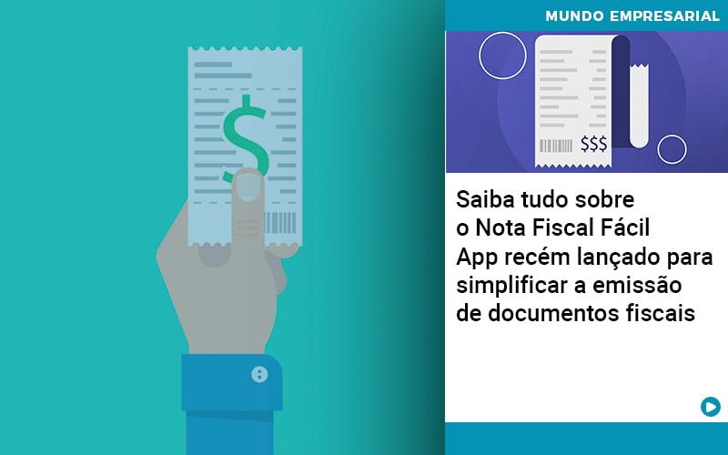 Saiba Tudo Sobre Nota Fiscal Facil App Recem Lancado Para Simplificar A Emissao De Documentos Fiscais Notícias E Artigos Contábeis - Conexão Contábil