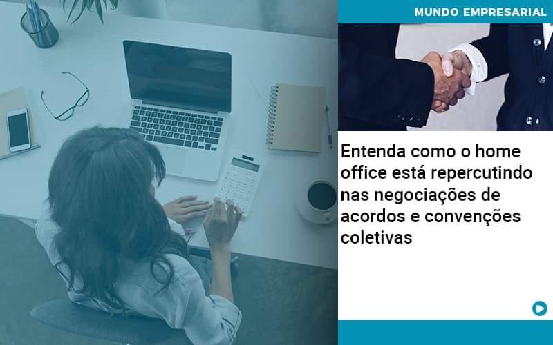 Entenda Como O Home Office Está Repercutindo Nas Negociações De Acordos E Convenções Coletivas - Conexão Contábil