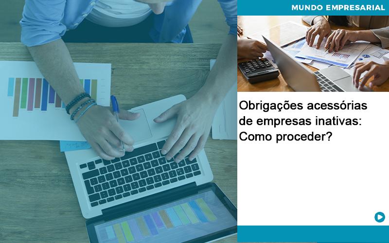 Obrigacoes Acessorias De Empresas Inativas Como Proceder - Conexão Contábil