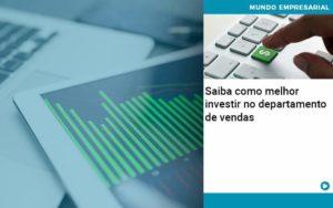 Saiba Como Melhor Investir No Departamento De Vendas - Conexão Contábil
