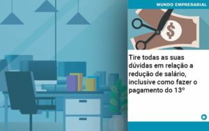 Tire Todas As Suas Duvidas Em Relacao A Reducao De Salario Inclusive Como Fazer O Pagamento Do 13 - Conexão Contábil