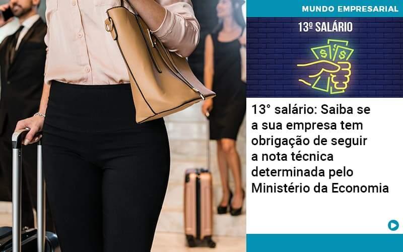 13 Salario Saiba Se A Sua Empresa Tem Obrigacao De Seguir A Nota Tecnica Determinada Pelo Ministerio Da Economica - Conexão Contábil