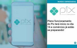 Pleno Funcionamento Do Pix Terá Início No Dia 16 E Comércios Já Estão Se Preparando - Conexão Contábil