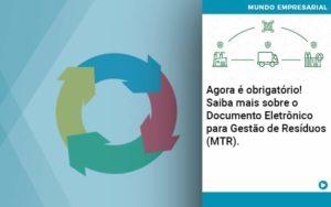 Agora E Obrigatorio Saiba Mais Sobre O Documento Eletronico Para Gestao De Residuos Mtr - Conexão Contábil