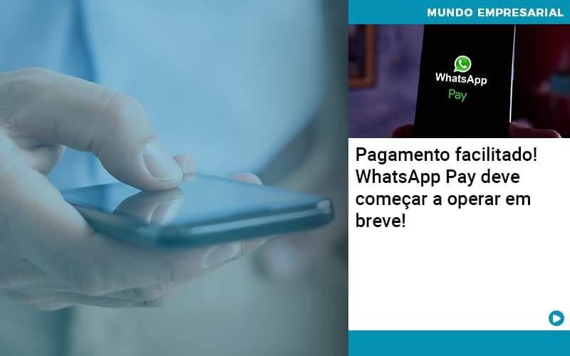 Pagamento Facilitado Whatsapp Pay Deve Comecar A Operar Em Breve - Conexão Contábil