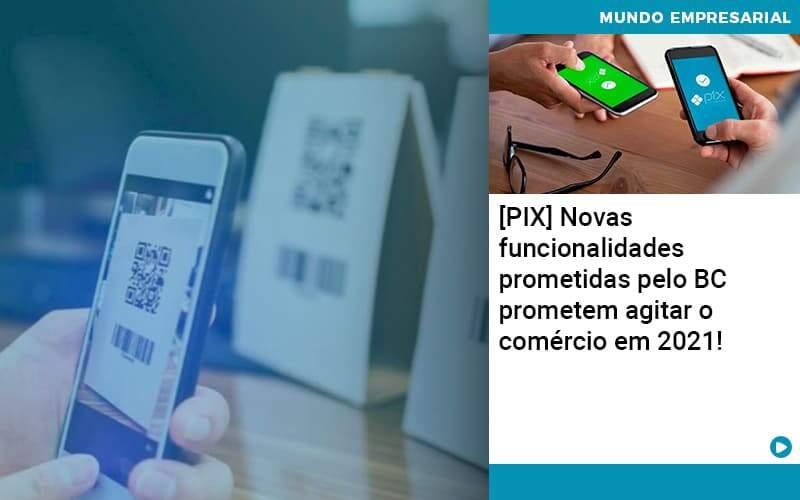 Pix Bc Promete Saque No Comercio E Compras Offline Para 2021 - Conexão Contábil